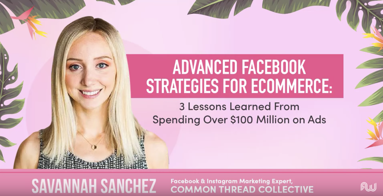 Advanced Facebook Strategies for E-Commerce: 3 Lessons Learned From Spending Over $100 Million on Ads
